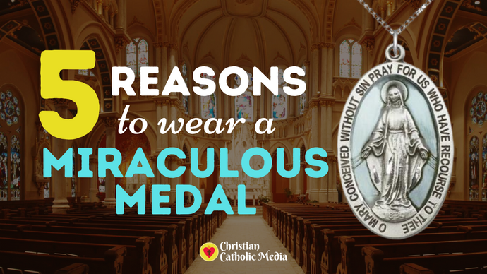 5 Reasons to Wear a Miraculous Medal