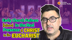Early Church Fathers Believed in the Real Presence of Christ in The Eucharist