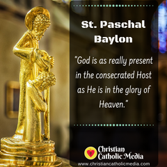 St. Paschal Baylon - Sunday May 17, 2020