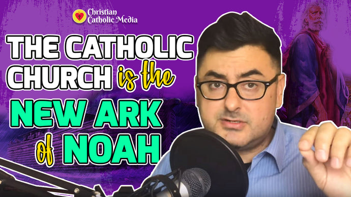 The Catholic Church is the New Ark of Noah