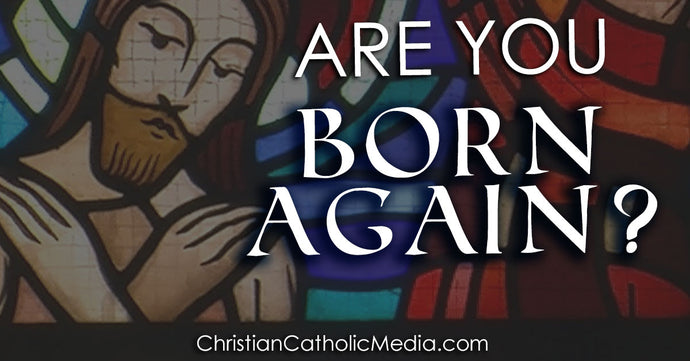 Are You Born Again? Yes Through Baptism As Jesus Says In John 3:5