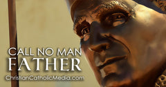 Call No Man Father - Catholic Response