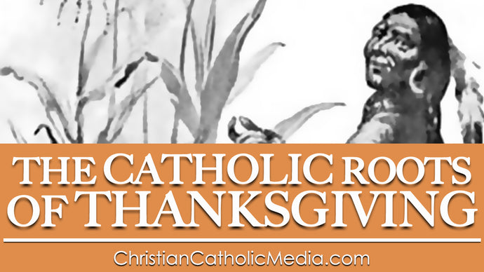 The Catholic Roots of Thanksgiving