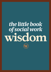 The Little Book of Social Work Wisdom (25 copies)