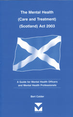 The Mental Health (Care and Treatment) (Scotland) Act 2003: A Guide for Mental Health Officers and Mental Health Professionals