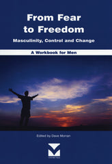From Fear to Freedom: Masculinity, Control and Change - A Workbook for Men