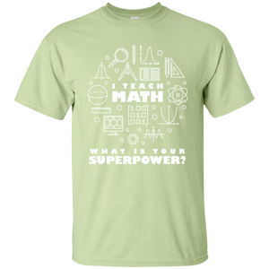 I Teach Math-What Is Your Superpower? Math T-Shirt