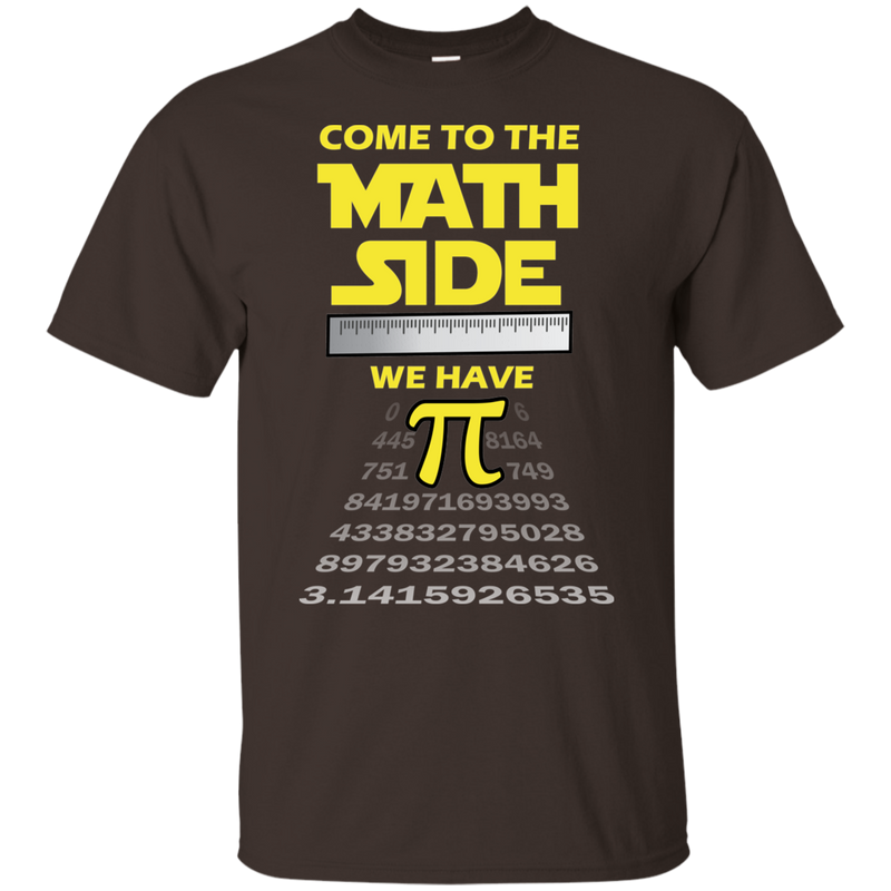 Come To The Math Side, We Have Pi. Math T-Shirt