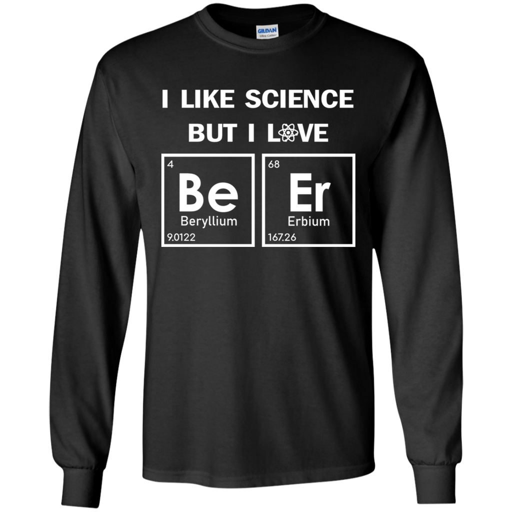 I Like Science But I Love BeEr. Periodic Table Science Long Sleeve T-Shirt