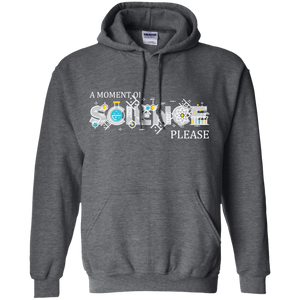 A Moment of Science Please. Science Hoodie