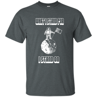 I Stand On What I Stand For. Environmental Awareness T-Shirt