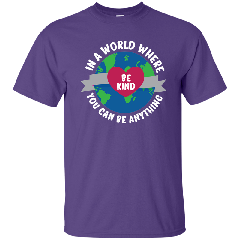 In A Word Where You Can Be Anything, Be Kind. Environmental Awareness T-Shirt