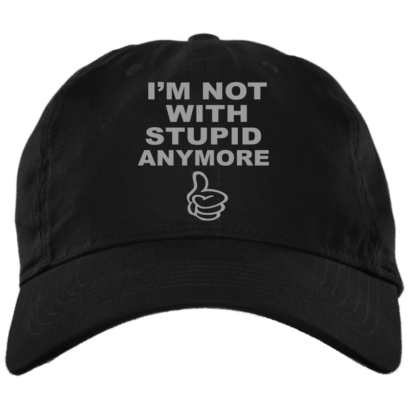 I'm Not With Stupid Anymore. Break Up Embroidered Dad-Style Hat