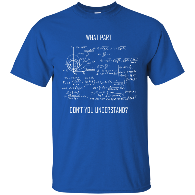 What Part Don't You Understand. Math and Science T-Shirt