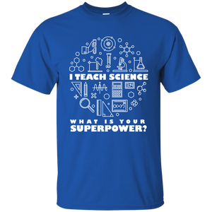 I Teach Science-What Is Your Superpower? Science T-Shirt