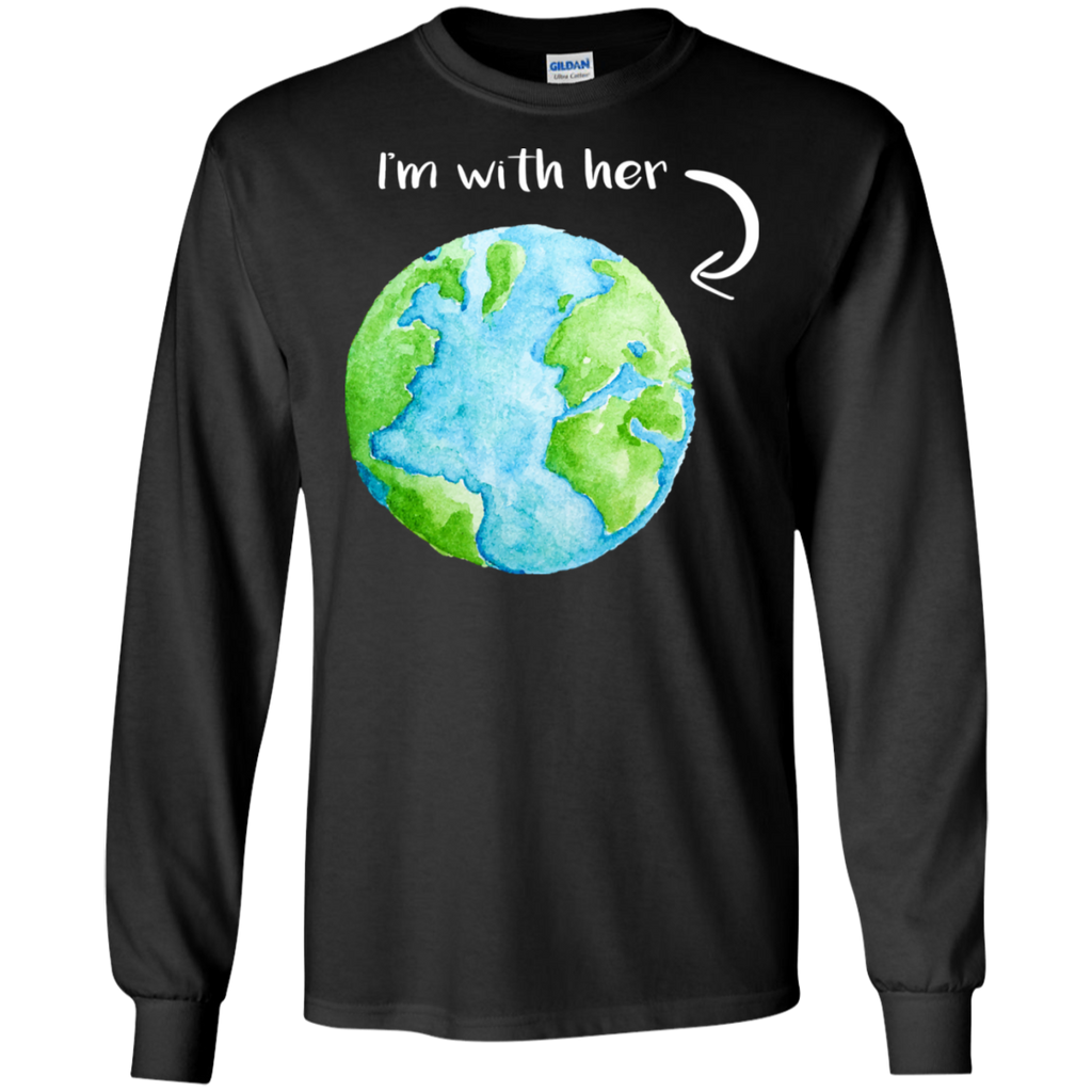 I'm With Her! Environmental Awareness Long Sleeve T-Shirt