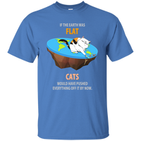 If The Earth Was Flat, Cats Would Have Pushed Everything Off It By Now. Science T-Shirt