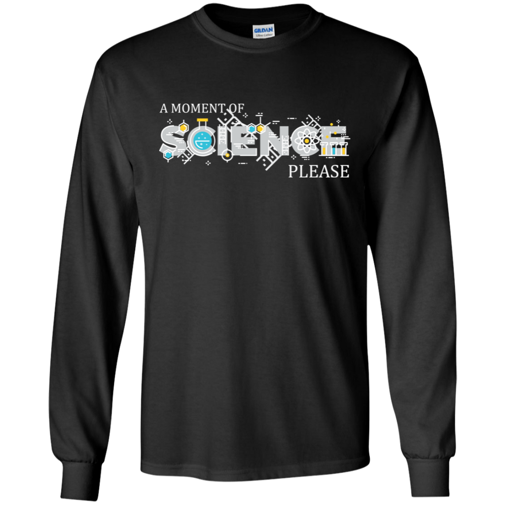 A Moment Of Science Please. Long Sleeve Science T-Shirt