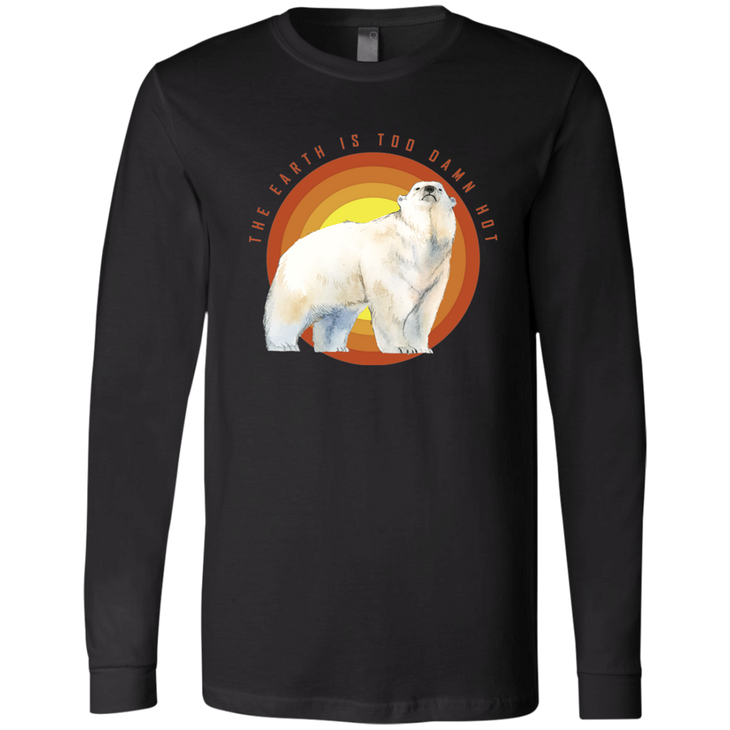 The Earth Is Too Damn Hot. Environmental Awareness Long Sleeve T-Shirt