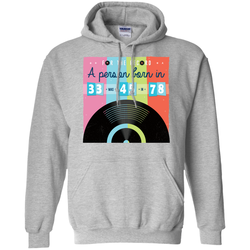 For The Record. A Person Born In 33 Was 45 In 78. Music Hoodie