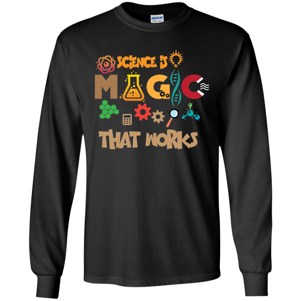 Science Is Magic That Works. Science Long Sleeve T-Shirt