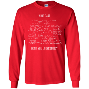 What Part Don't You Understand? Science and Math Long Sleeve T-Shirt
