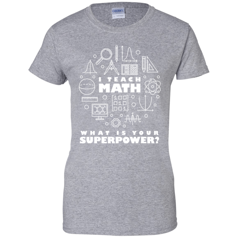 I Teach Math-What Is Your Superpower? Woman's Math Tee Shirt