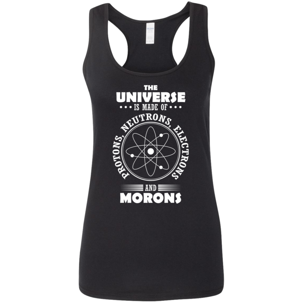 The Universe Is Made Of Protons, Neutrons, Electrons and Morons. Science Woman's Tank Top