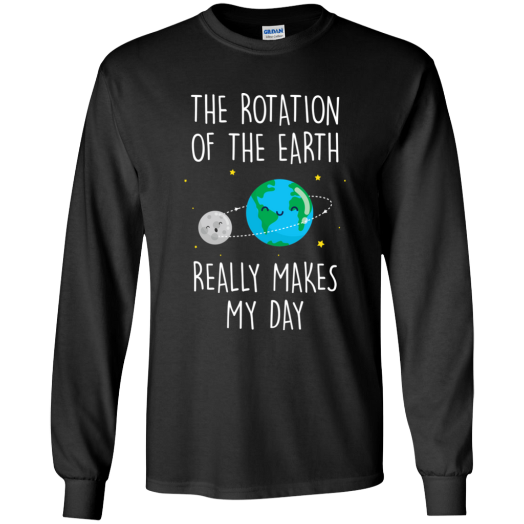 The Rotation Of The Earth Really Makes My Day. Long Sleeve Science T-Shirt