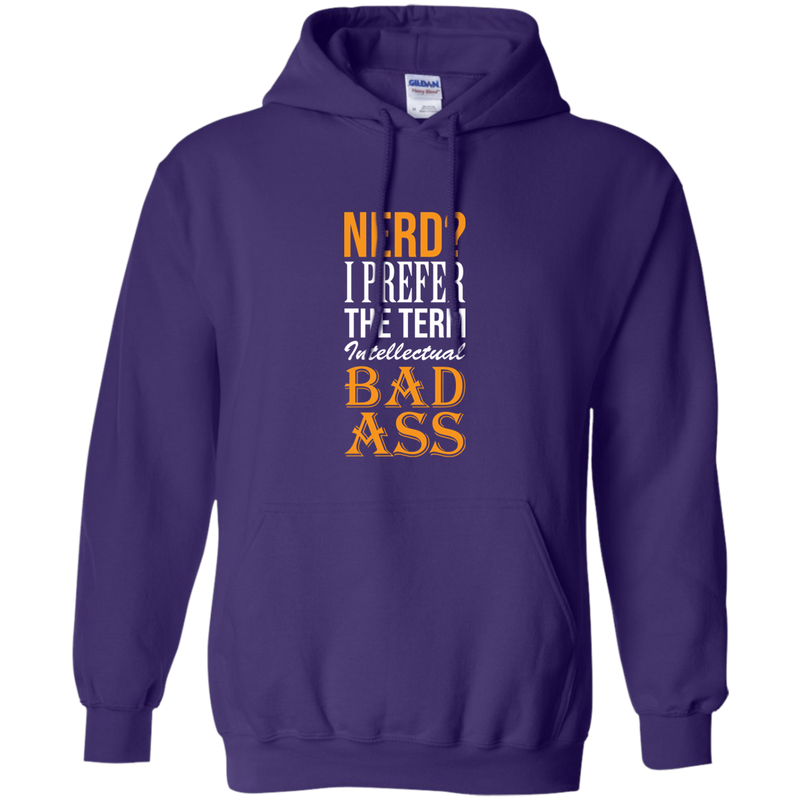 NERD? I Prefer The Term Intellectual Badass. Science and Math Hoodie