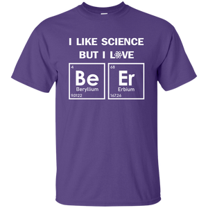 I Like Science, But I Love BEER. Periodic Table Science Tshirt