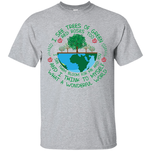 I See Trees Of Green, Red Roses Too. Environmental Awareness T-Shirt
