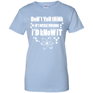 Don't You Think If I Were Wrong-I'd Know It? Women's Science and Math Tee
