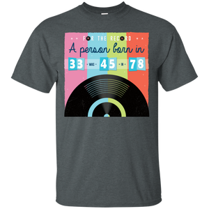For The Record, A Person Born In 33 Was 45 In 78. Funny Music T-Shirt
