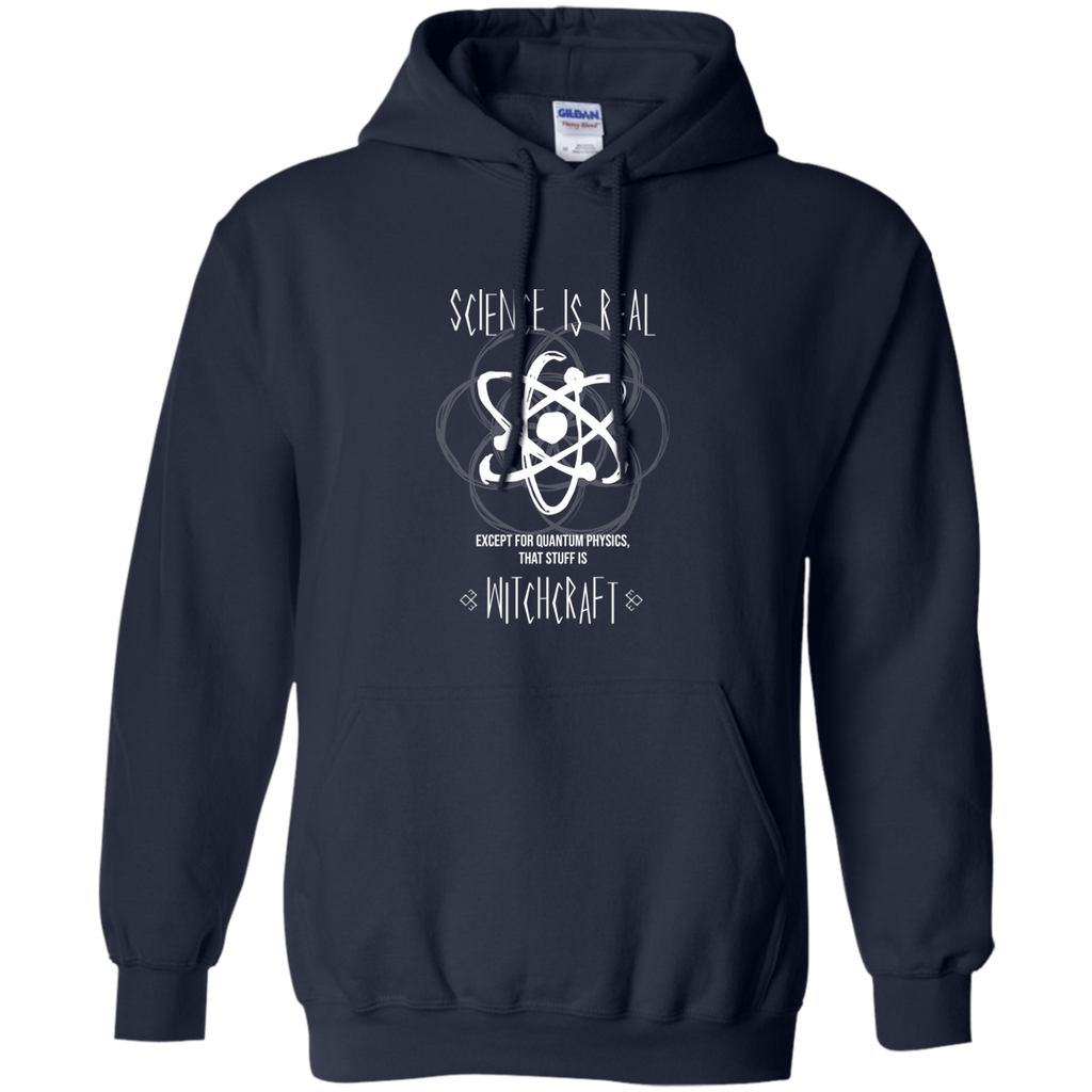 Science Is Real, Except For Quantum Physics...That Stuff Is Witchcraft. Science and Math Hoodie
