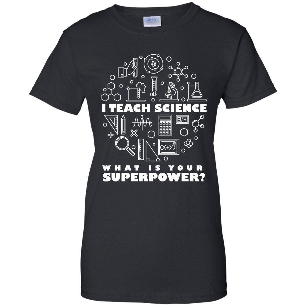 I Teach Science-What Is Your Superpower? Woman's Science Tee Shirt