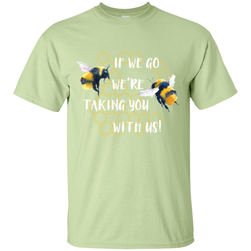 If We Go We Are Taking You With Us. Environmental Awareness T-Shirt