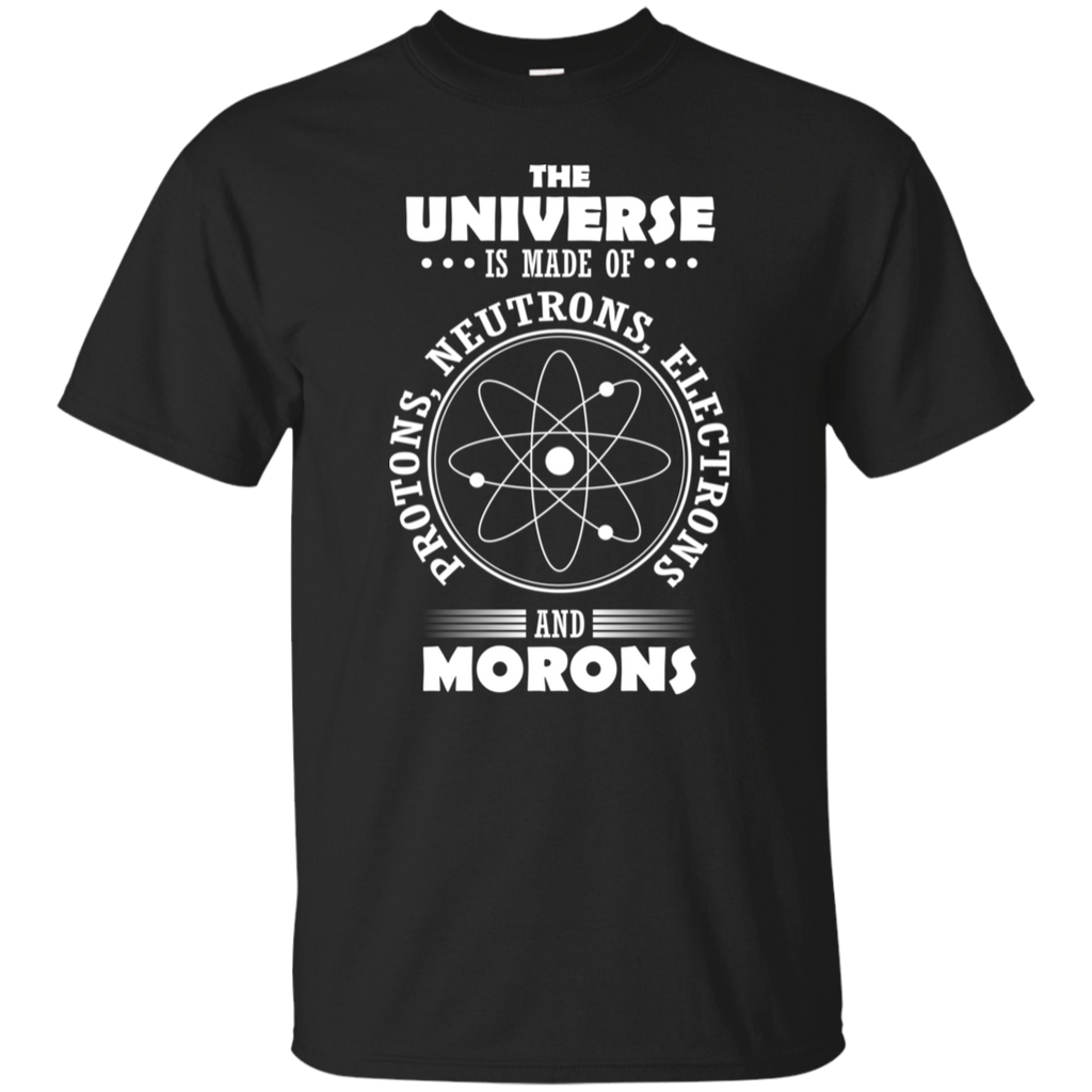 The Universe Is Made Of Protons, Neutrons, Electrons and Morons. Science Youth T-Shirt