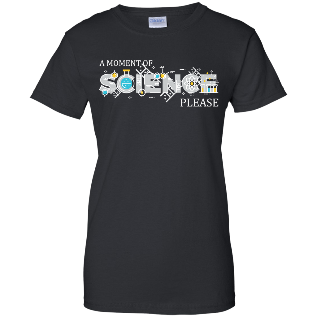 A Moment Of Science Please. Woman's Science Tee