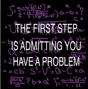 The First Step Is Admitting You Have A Problem.  Math T-Shirt
