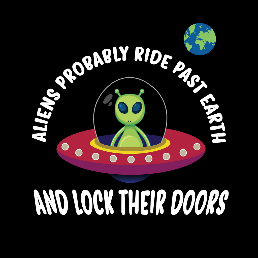 Aliens Probably Ride Past Earth And Lock Their Doors. Science T-Shirt