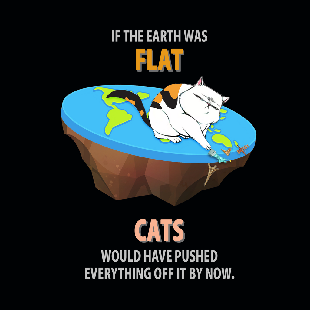 If The Earth Was Flat, Cats Would Have Pushed Everything Off It By Now. Woman's Science Tank Top