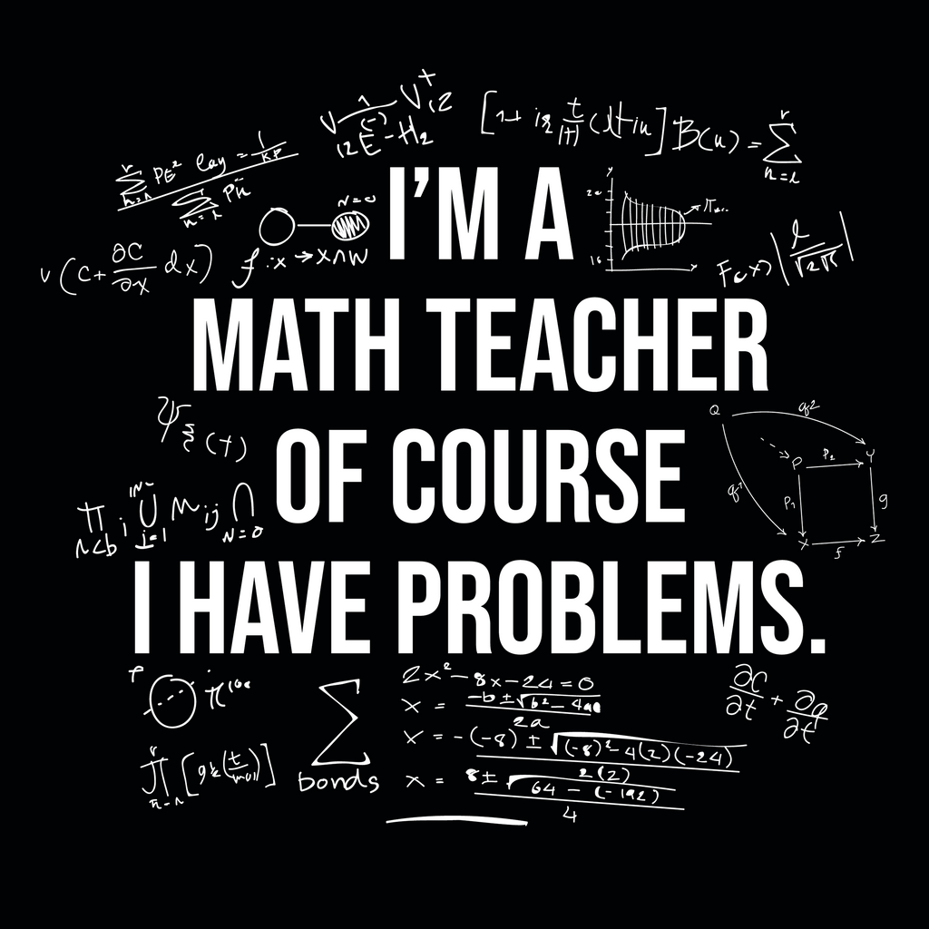 I Am A Math Teacher-Of Course I Have Problems. Math Hoodie