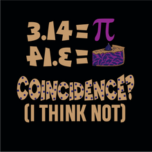 Load image into Gallery viewer, Pi = Pie, Coincidence? I Think Not. Long Sleeve Math T-Shirt