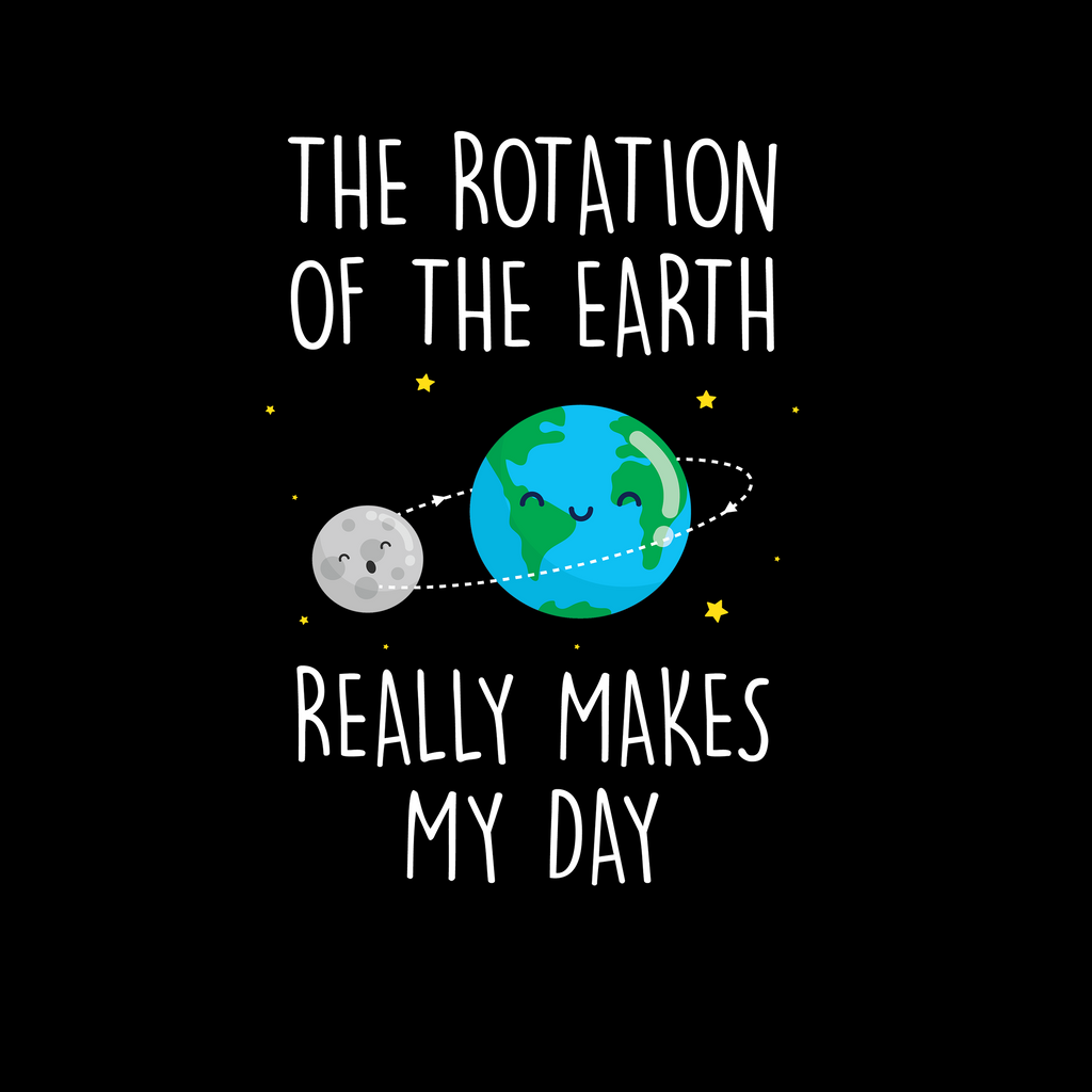 The Rotation Of The Earth Really Makes My Day. Woman's Science Tank Top