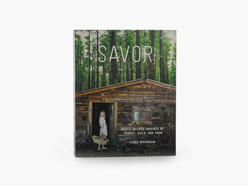 Savor: Rustic Recipes Inspired by Forest, Field and Farm