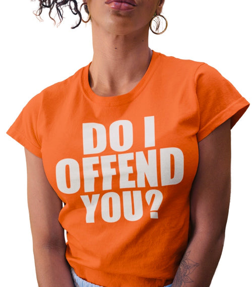 DO I OFFEND YOU? ORANGE TEE