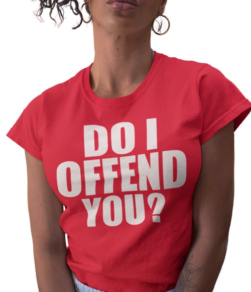 DO I OFFEND YOU? RED TEE