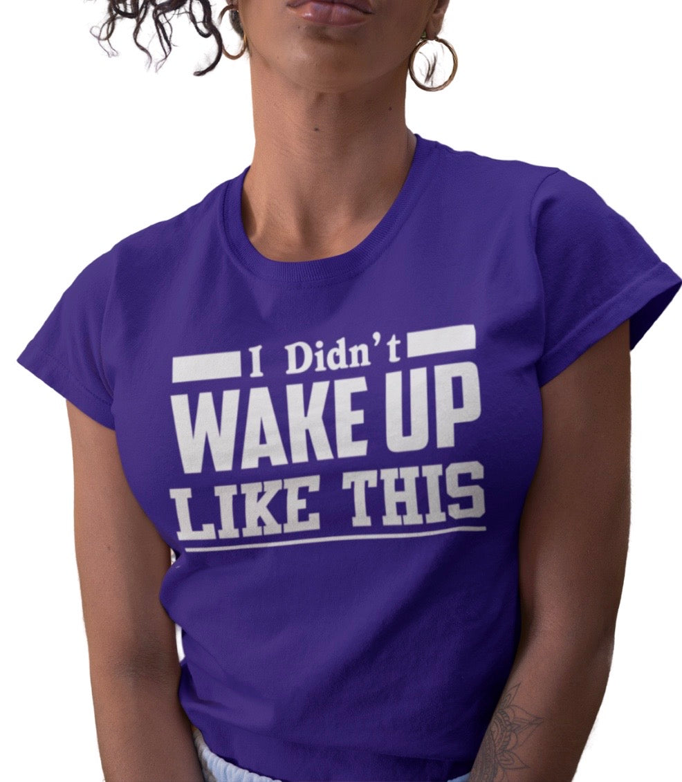 I DID NOT WAKE UP LIKE THIS PURPLE TEE