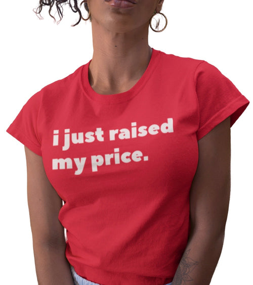 I JUST RAISED MY PRICE RED TEE